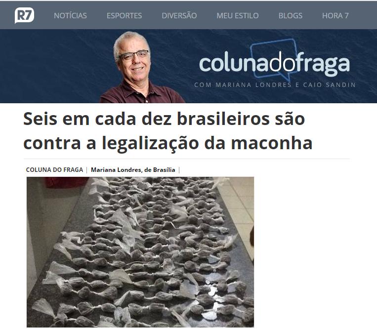 Portal R7 Notícias – Coluna do Fraga divulga pesquisa nacional realizado pela Paraná Pesquisas sobre a legalização da maconha no Brasil
